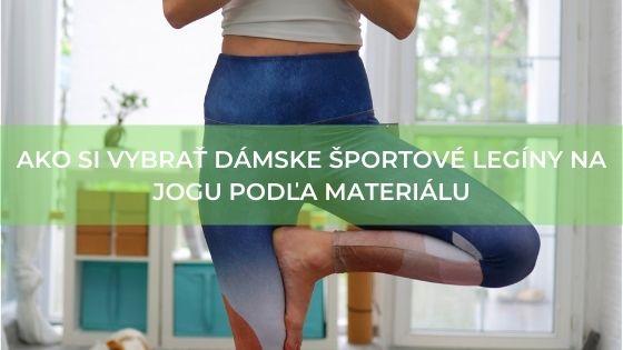 Ako si vybrať dámske športové legíny na jogu podľa materiálu