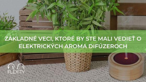 Základné veci, ktoré by ste mali vedieť o elektrických aroma difúzeroch