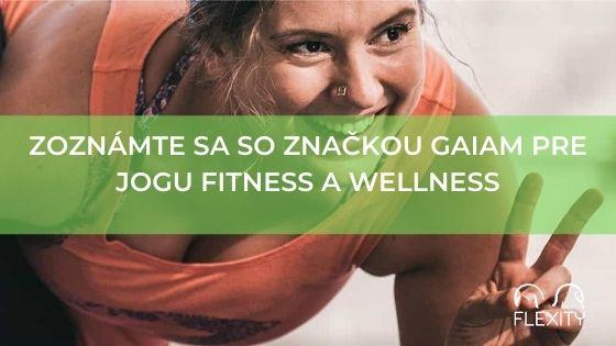 Zoznámte sa so značkou Gaiam pre jogu fitness a wellness