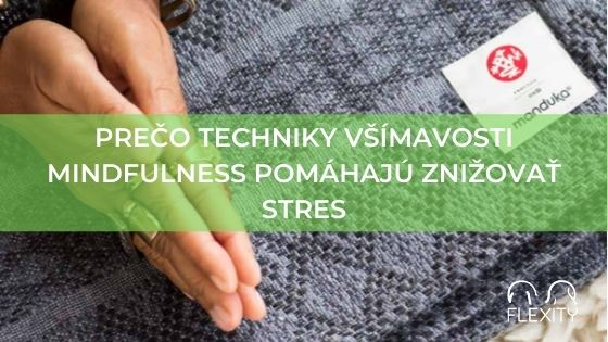 Prečo techniky všímavosti mindfulness pomáhajú znižovať stres