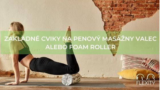 Základné cviky na penový masážny valec alebo foam roller