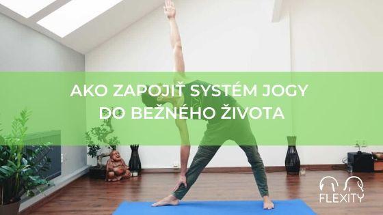 Ako zapojiť systém jogy do bežného života
