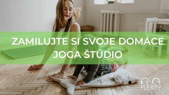 Zamilujte si svoje domáce joga štúdio. Máme 5 tipov ako si ho vytvoríte.