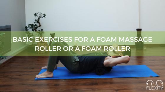 Basic exercises for a foam massage roller or foam roller