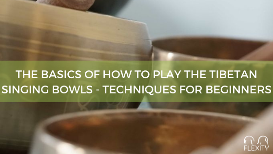 The basics of how to play the Tibetan singing bowls: techniques for beginners