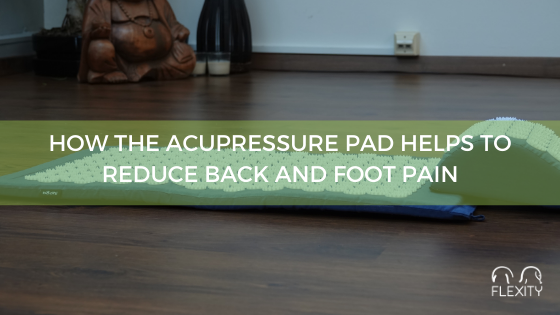 How the acupressure pad helps to reduce back and foot pain