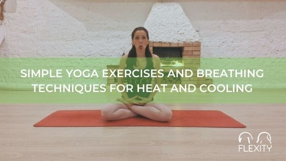 Simple yoga exercises and breathing techniques for heat and cooling