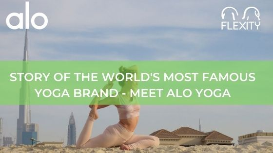 STORY OF THE WORLD'S MOST FAMOUS YOGA BRAND - MEET ALO YOGA