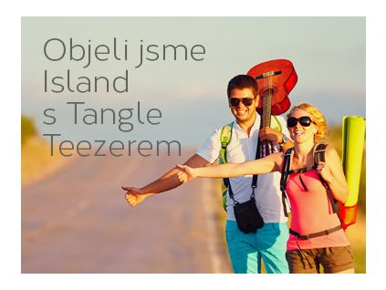 Objeli jsme Island s Tangle Teezerem