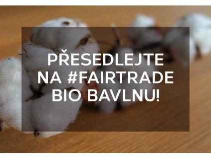 Přesedlejte na #fairtrade BIO bavlnu