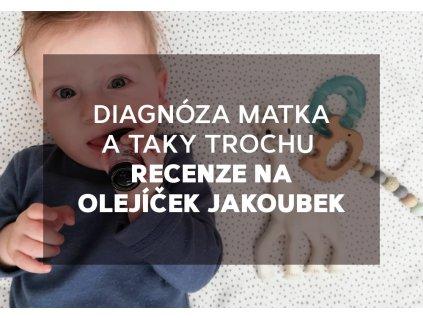 Diagnóza matka: A taky trochu recenze na olejíček Jakoubek