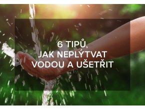 6 tipů, jak neplýtvat vodou a ušetřit