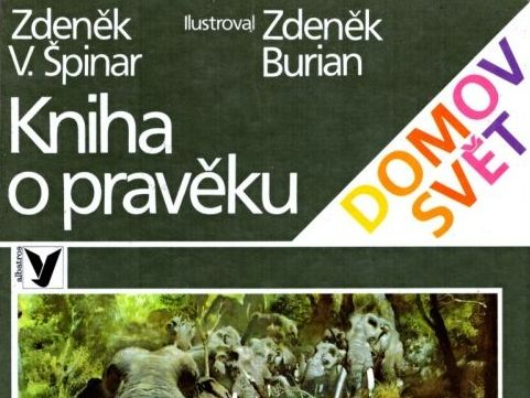 Kniha o pravěku - Zdeněk V. Špinar, Zdeněk Burian