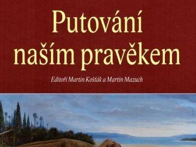 Putování naším pravěkem - Martin Mazuch, Martin Košťák