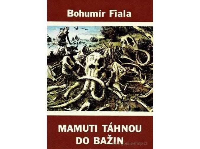 Mamuti táhnou do bažin - Bohumír Fiala