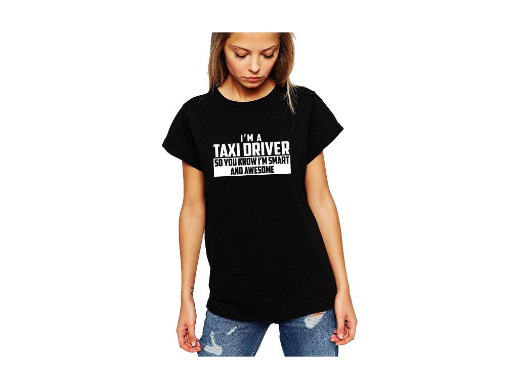 dámské černé tričko Jsem řidič taxíku a vím že jsem úžasný a chytrý