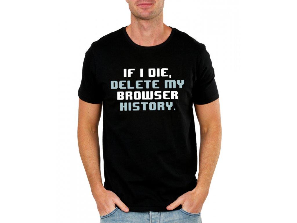pánské černé tričko jestli umřu vymaž mi historii prohlížeče