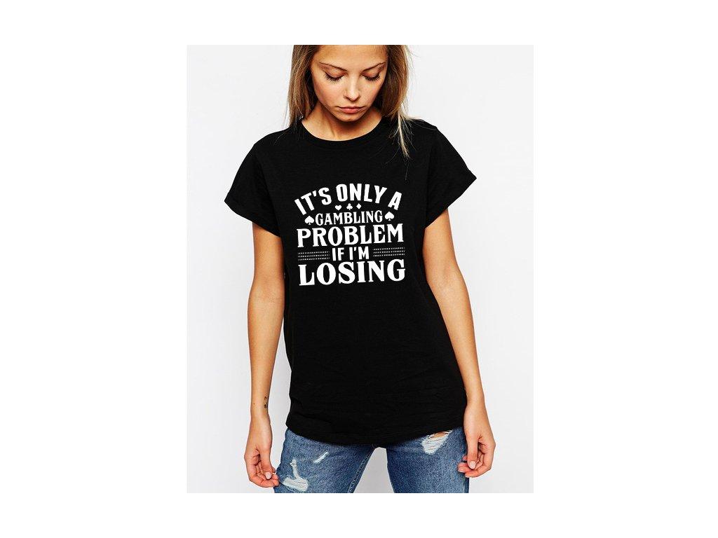 dámské černé tričko Je to jen gamblerství pokud prohrávám
