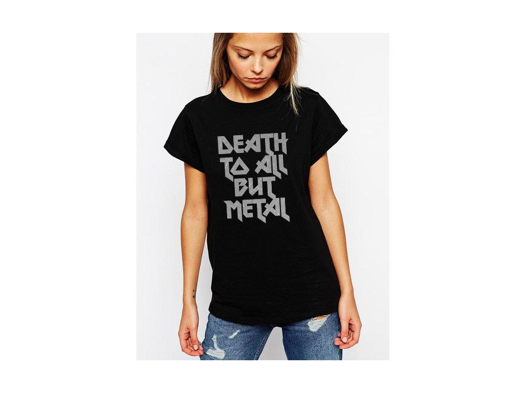 dámské černé tričko Death to All But Metal