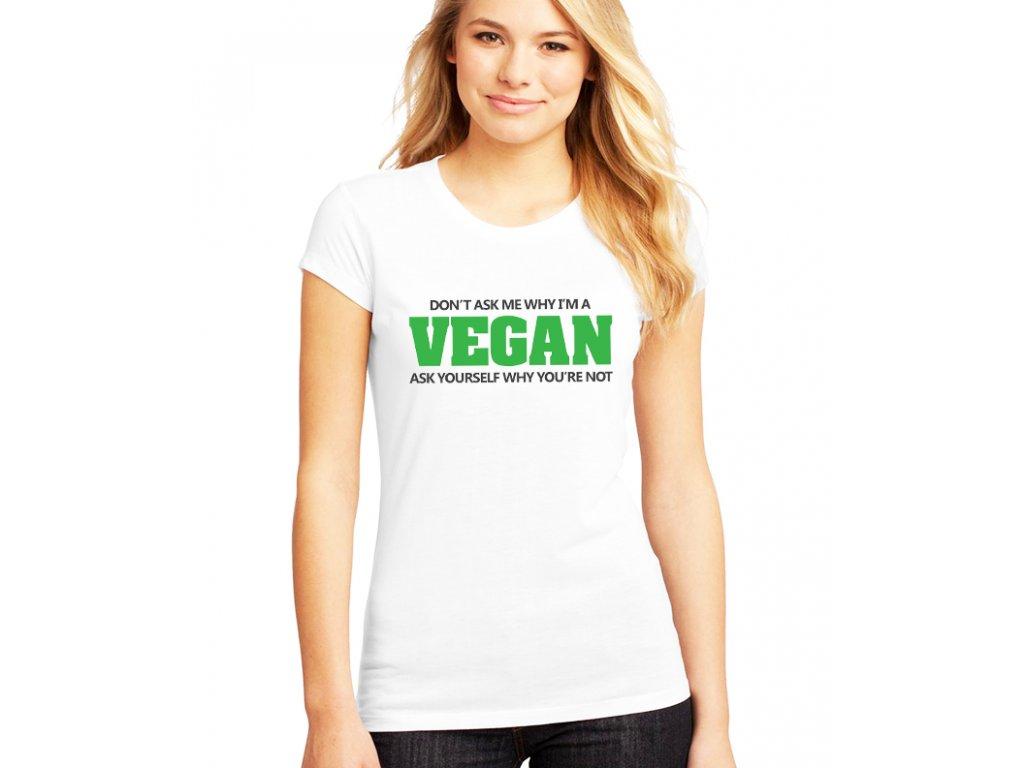 dámské bílé tričko Vegan Neptej se mě proč jsem vegan