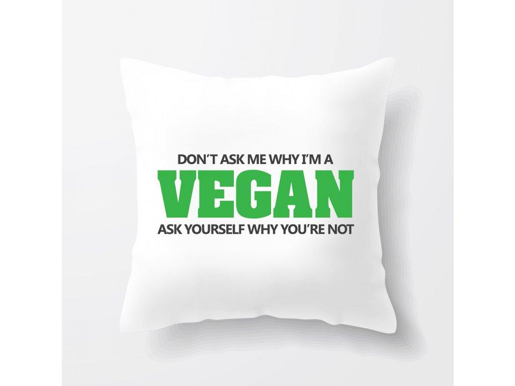 polštář Vegan Neptej se mě proč jsem vegan