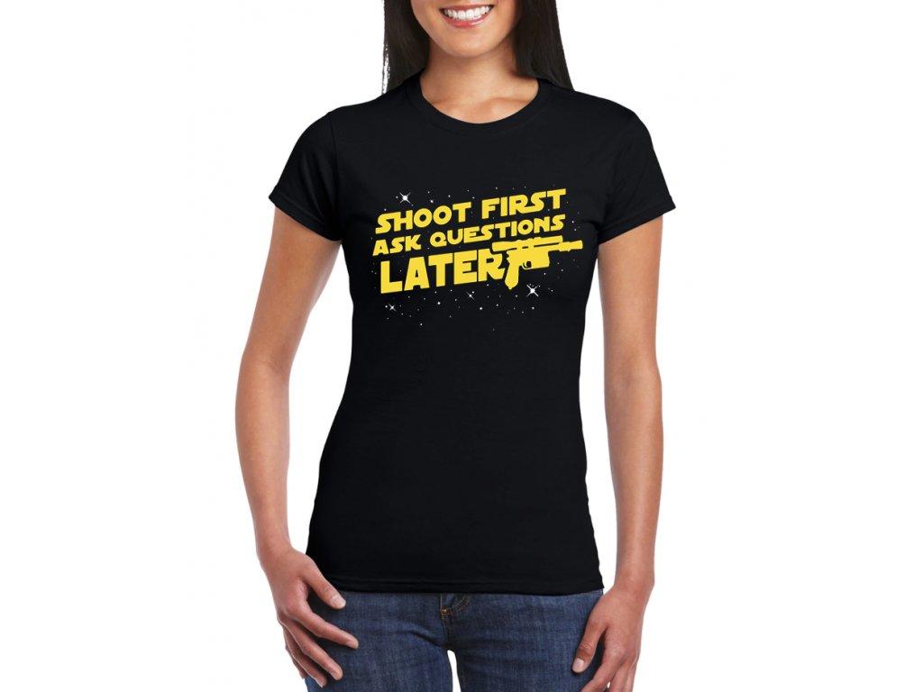 dámské tričko nejdřív střílej až pak se ptej