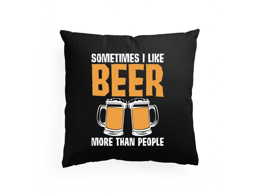 polštář Někdy mám rád pivo více než lidi