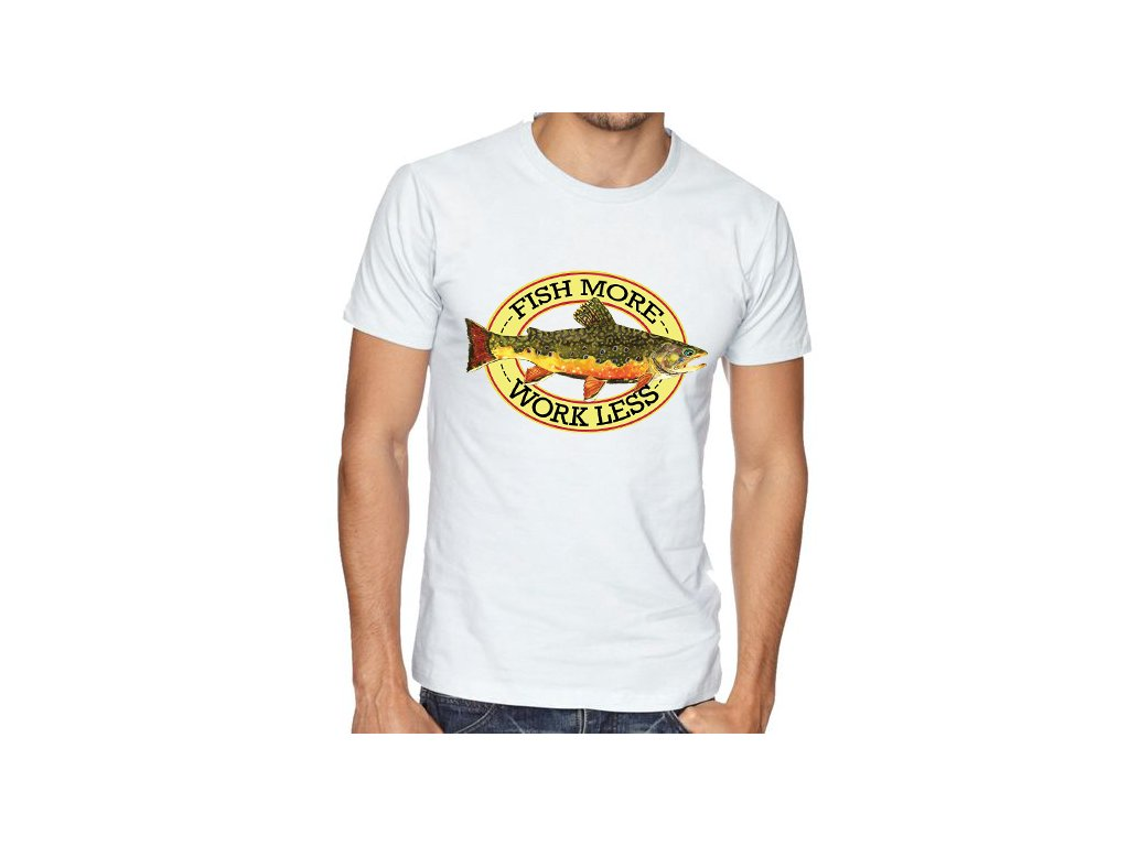 pánské tričko Více rybařit méně pracovat