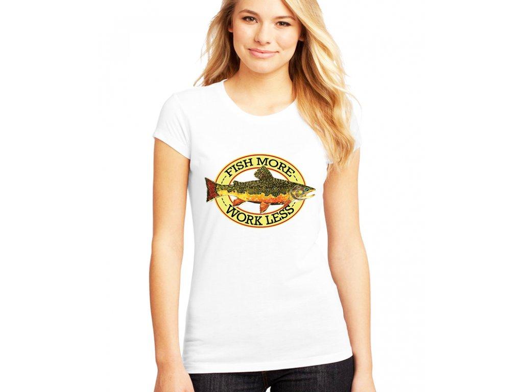 dámské tričko Více rybařit méně pracovat