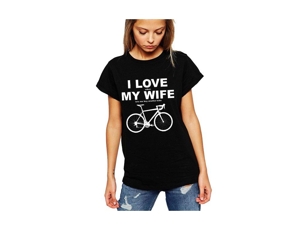 Dámské tričko Miluji ženu když si můžu koupit nové kolo