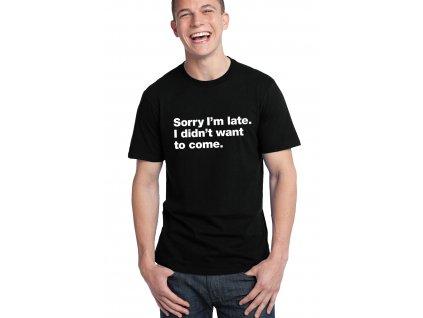 pánské černé tričko omlouvám se za zpoždění, nechtěl jsem vůbec přijít