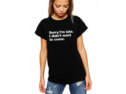 dámské černé tričko omlouvám se za zpoždění, nechtěl jsem vůbec přijít
