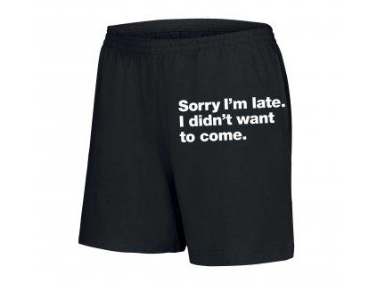 dámské šortky Omlouvám se za zpoždění, Nechtěl jsem vůbec přijít