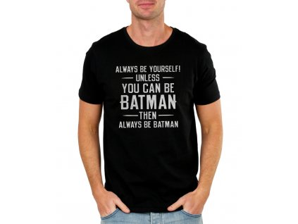 pánské černé tričko batman vždycky buď sám sebou a nebo můžeš být batman, pak buď vždycky batman