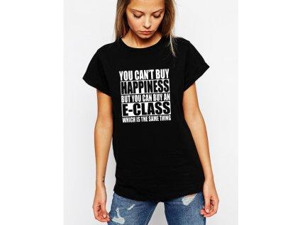 dámské černé tričko Nemůžeš si koupit štěstí, ale můžeš si koupit E Class což je to samé