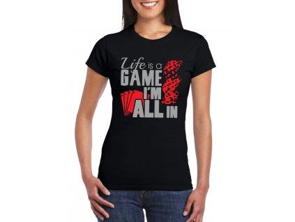 dámské černé tričko život je hra, jsem all in