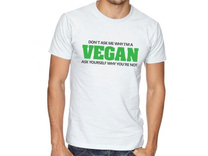 pánské bílé tričko Vegan Neptej se mě proč jsem vegan