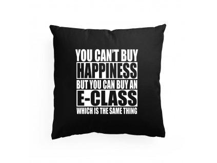 polštář Nemůžeš si koupit štěstí, ale můžeš si koupit E Class což je to samé