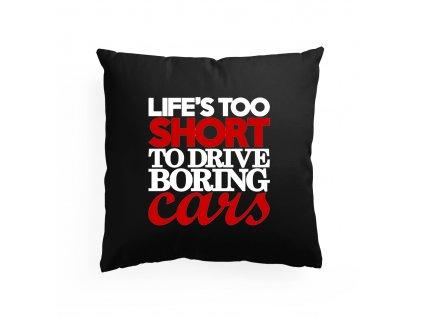 polštář Život je příliš krátký nato řídit nudná auta