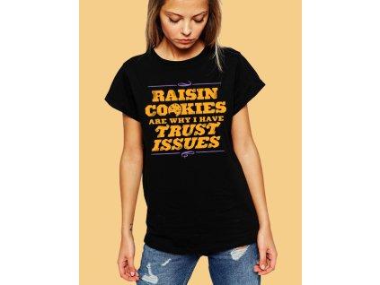 Dámské černé tričko Rozinkové sušenky jsou důvodem, proč mám problémy s důvěrou
