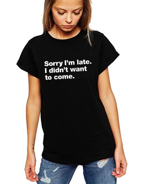 Dámské tričko Omlouvám se za zpoždění, Nechtěl jsem vůbec přijít Velikost: M