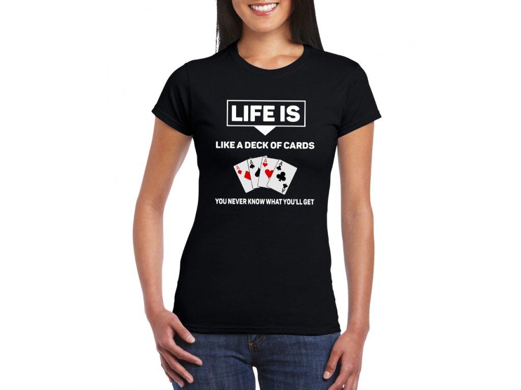 dámské černé tričko Život je jako balíček karet nikdy nevíš jaké karty  dostaneš 3be8c1b048