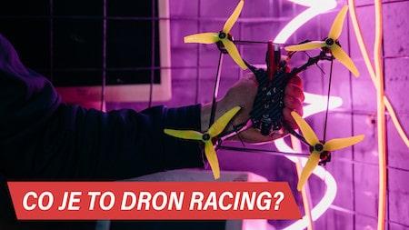 Závodní drony od A do Z