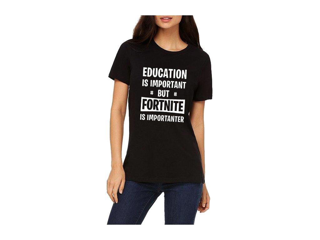 Dámské tričko Vzdělání je důležité, ale Fortnite je důležitější
