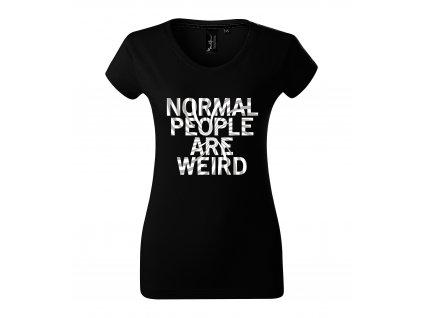 Dámské tričko Normální lidi jsou divný