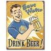 Plechová cedule SAVE WATER - DRINK BEER 40 cm x 32 cm