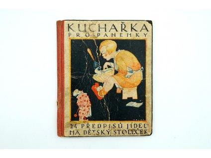 KUCHAŘKA PRO PANENKY. - 1927. 24 PŘEDPISŮ JÍDEL NA DĚTSKÝ STOLEČEK. ILUSTRACE JOSEF VODRÁŽKA.