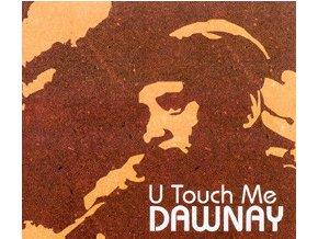 Dawnay – U Touch Me