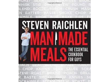 Steven Raichlen - Man Made Meals: The Essential Cookbook for Guys