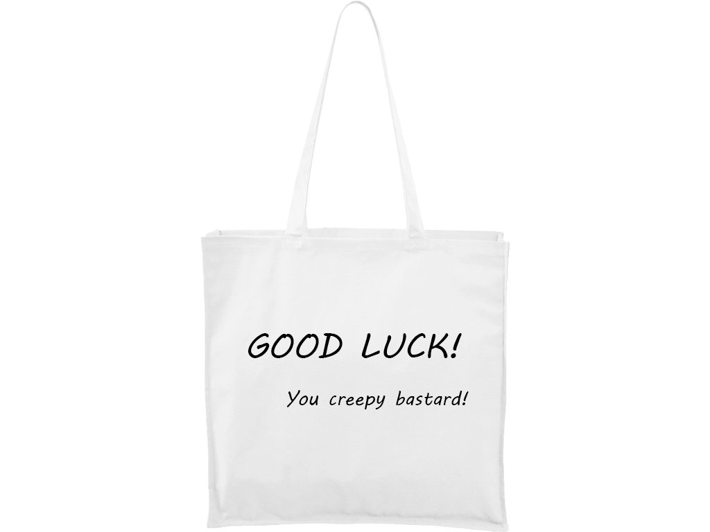 Plátěná taška Carry bílá s černým motivem - Good Luck! You Creepy Bastard!